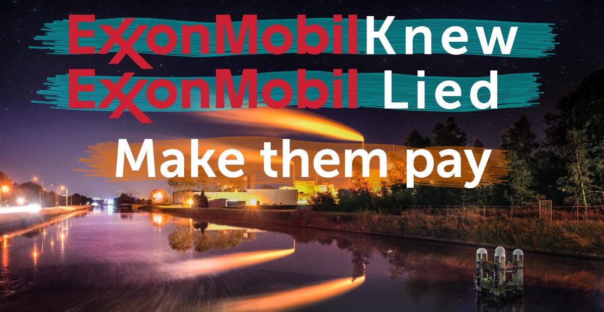 Exxon Knew, Exxon Lied, Make them pay