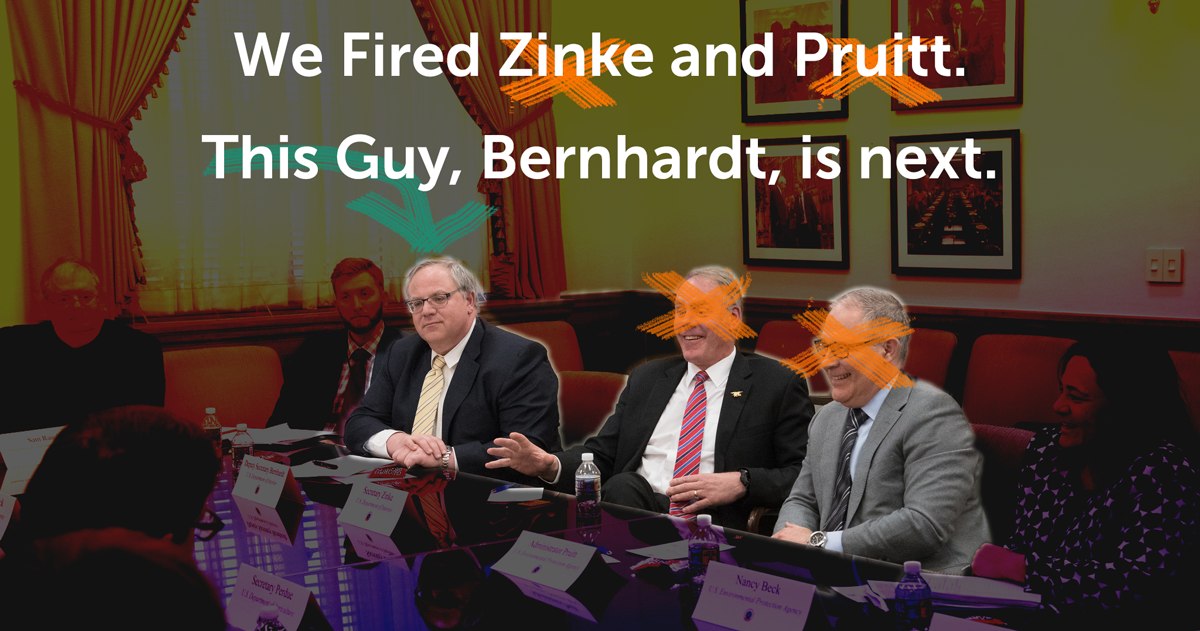 We fired Zinke and Pruitt, now help block Bernhardt